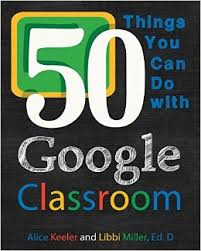 50 Things You Can Do With Google Classroom by Alice Keeler and Libbi Miller | The Paperless Trail by EduAppsAndMore